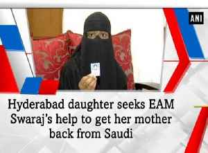 Hyderabad daughter seeks EAM Swaraj's help to get her mother back from Saudi [Video]