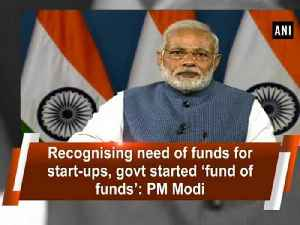 Recognising need of funds for start-ups, govt started 'fund of funds': PM Modi
