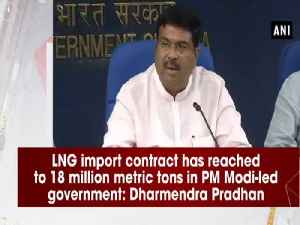 News video: LNG import contract has reached to 18 million metric tons in PM Modi-led government: Dharmendra Pradhan