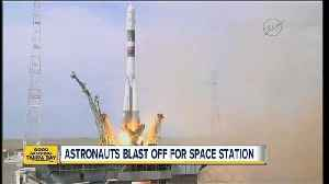News video: 3 astronauts launching to Space Station