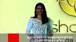 News video: Not Ready To Work In Feature Films Soha Ali Khan