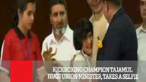 News video: Kickboxing Champion Tajamul Hugs Union Minister, Takes A Selfie