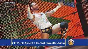 CM Punk Doubts He'll Wrestle Again, Not Completely Ruling It Out