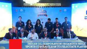 News video: Indian Oil Corporation Organizes Mega 'Sports Conclave 2018' To Felicitate Players
