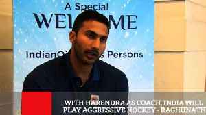 News video: With Harendra As Coach, India Will Play Aggressive Hockey : Raghunath
