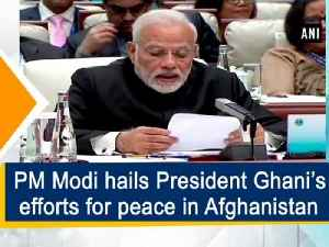 PM Modi hails President Ghani's efforts for peace in Afghanistan