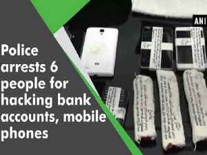 Police arrests 6 people for hacking bank accounts, mobile phones [Video]