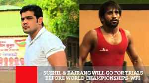 Sushil & Bajrang Will Go For Trials Before World Championships WFI [Video]
