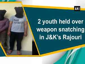 News video: 2 youth held over weapon snatching in J&K's Rajouri
