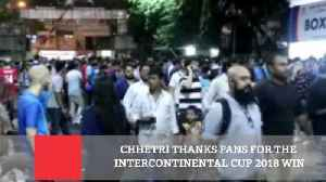 News video: Chhetri Thanks Fans For The Intercontinental Cup 2018 Win