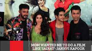 News video: Mom Wanted Me To Do A Film Like 'Sairat'  Janhvi Kapoor