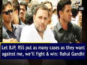 News video: Let BJP, RSS put as many cases as they want against me, we'll fight & win: Rahul Gandhi