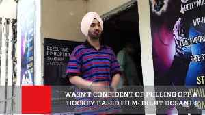 News video: Wasn't Confident Of Pulling Off A Hockey Based Film  Diljit Dosanjh