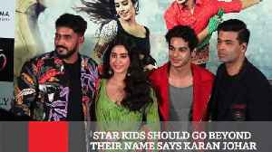 Star Kids Should Go Beyond Their Name Says Karan Johar