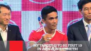My Target Is To Be First 10 In Asia- Sunil Chhetri