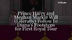 News video: Prince Harry and Meghan Markle Will (Literally) Follow In Diana's Footsteps for First Royal Tour