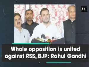 Whole opposition is united against RSS, BJP: Rahul Gandhi