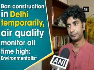 News video: Ban construction in Delhi temporarily, air quality monitor all time high: Environmentalist