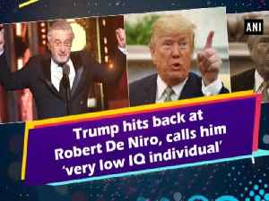 News video: Trump hits back at Robert De Niro, calls him 'very low IQ individual'