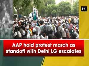 AAP hold protest march as standoff with Delhi LG escalates