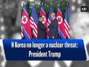 News video: N Korea no longer a nuclear threat: President Trump