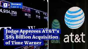 Judge Approves AT&T's $85 Billion Acquisition of Time Warner [Video]