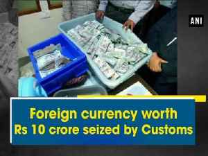 News video: Foreign currency worth 10 crore seized by Customs
