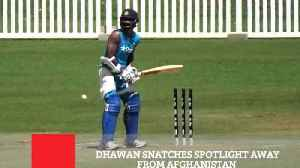 Dhawan Snatches Spotlight Away From Afghanistan