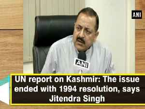 News video: UN report on Kashmir The issue ended with 1994 resolution, says Jitendra Singh