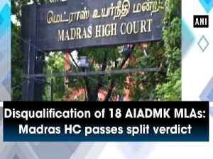 Disqualification of 18 AIADMK MLAs: Madras HC passes split verdict [Video]