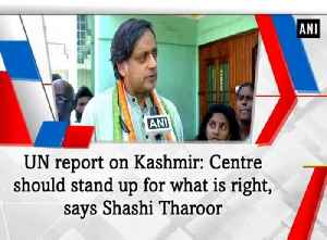News video: UN report on Kashmir: Centre should stand up for what is right, says Shashi Tharoor
