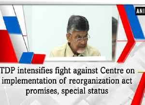 TDP intensifies fight against Centre on implementation of reorganization act promises, special status [Video]