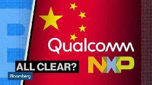 News video: Qualcomm-NXP Deal Said to Receive Chinese Regulatory Approval