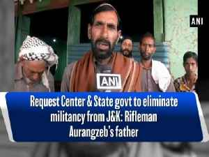 News video: Request Center & State govt to eliminate militancy from J&K: Rifleman Aurangzeb's father