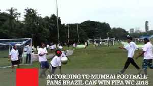 News video: According To Mumbai Football Fans Brazil Can Win FIFA WC 2018