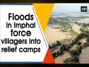 Floods in Imphal force villagers into relief camps [Video]