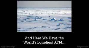 Meet The Loneliest ATM In The World