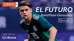 News video: Mexico's Next Star In Europe? - Jonathan Gonzalez | El Futuro: Ep 3