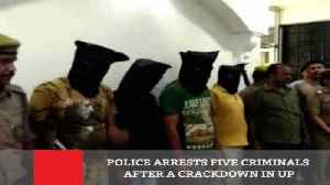 News video: Police Arrests Five Criminals After A Crackdown In UP