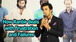 How Ranbir deals with Frustration and Failures