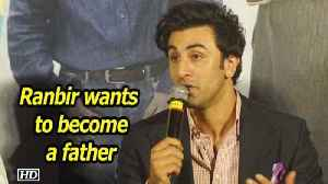 Ranbir Kapoor wants to become a father!
