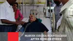 Manish Sisodia Hospitalized After Hunger Strike [Video]