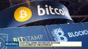 News video: Bitcoin Could Break the Internet, Central Bank Overseer Says