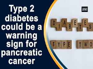 News video: Type 2 diabetes could be a warning sign for pancreatic cancer