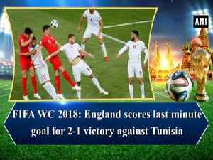 News video: FIFA WC 2018: England scores last minute goal for 2-1 victory against Tunisia