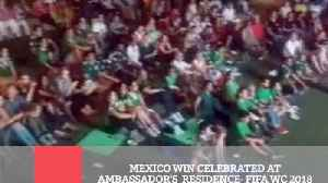 News video: Mexico Win Celebrated At Ambassador's Residence FIFA WC 2018