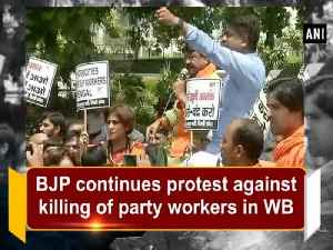 News video: BJP continues protest against killing of party workers in WB