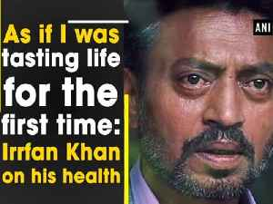News video: As if I was tasting life for the first time: Irrfan Khan on his health