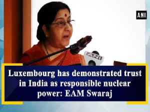Luxembourg has demonstrated trust in India as responsible nuclear power: EAM Swaraj