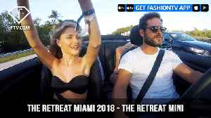 News video: The Retreat Miami 2018 Powered by Mini in the Miami Design District  | FashionTV | FTV